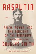 Rasputin Faith Power & the Twilight of the Romanovs