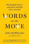 Words on the Move Why English Wont & Cant Sit Still Like Literally