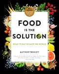 Food Is the Solution What to Eat to Save the World 80+ Recipes for a Greener Planet & a Healthier You