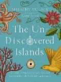 Un Discovered Islands An Archipelago of Myths & Mysteries Phantoms & Fates