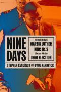 Nine Days The Race to Save Martin Luther King Jrs Life & Win the 1960 Election