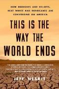 This Is the Way the World Ends How Droughts & Die offs Heat Waves & Hurricanes Are Converging on America