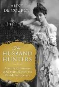 Husband Hunters American Heiresses Who Married into the British Aristocracy