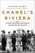 Chanels Riviera Glamour Decadence & Survival in Peace & War 1930 1944