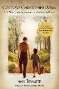 Goodbye Christopher Robin A A Milne & the Making of Winnie The Pooh