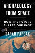 Archaeology from Space How the Future Shapes Our Past
