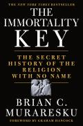 The Immortality Key The Secret History of the Religion with No Name