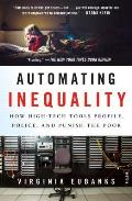 Automating Inequality: How High Tech Tools Profile, Police, and Punish the Poor