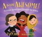 A is for Awesome 23 Iconic Women Who Changed the World