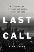 Last Call A True Story of Love Lust & Murder in Queer New York