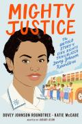 Mighty Justice Young Readers Edition The Untold Story of Civil Rights Trailblazer Dovey Johnson Roundtree