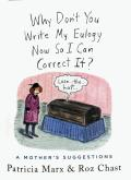 Why Dont You Write My Eulogy Now So I Can Correct It? A Mother's Suggestions: Signed: Exclusive Bookstore Day Edition