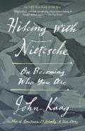 Hiking with Nietzsche On Becoming Who You Are