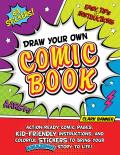 Draw Your Own Comic Book Action Ready Comic Pages Kid Friendly Instructions & Colorful Stickers to Bring Your Amazing Story to Life