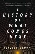 History of What Comes Next A Take Them to the Stars Novel