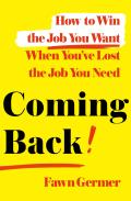 Coming Back: How to Win the Job You Want When You've Lost the Job You Need