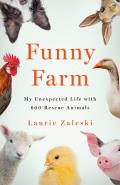 Funny Farm: My Unexpected Life with 600 Rescue Animals