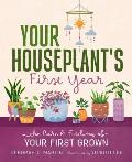Your Houseplants First Year The Care & Feeding of Your First Grown