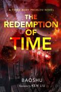 Redemption of Time A Three Body Problem Remembrance of Earths Past Book 4