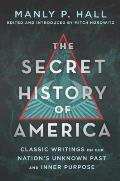 Secret History of America Classic Writings on Our Nations Unknown Past & Inner Purpose