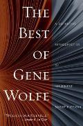 Best of Gene Wolfe A Definitive Retrospective of His Finest Short Fiction