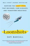 Loonshots Nurture the Crazy Ideas That Win Wars Cure Diseases & Transform Industries