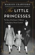 Little Princesses The Story of the Queens Childhood by Her Nanny Marion Crawford