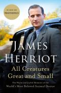 All Creatures Great & Small The Warm & Joyful Memoirs of the Worlds Most Beloved Animal Doctor