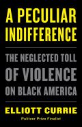 Peculiar Indifference The Neglected Toll of Violence on Black America