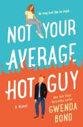 Not Your Average Hot Guy A Novel