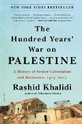 Hundred Years War on Palestine A History of Settler Colonialism & Resistance 19172017