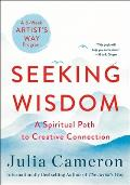 Seeking Wisdom A Spiritual Path to Creative Connection A Six Week Artists Way Program