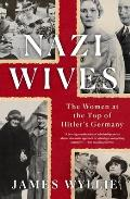 Nazi Wives The Women at the Top of Hitlers Germany