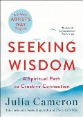 Seeking Wisdom: A Spiritual Path to Creative Connection (a Six-Week Artist's Way Program)