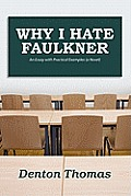 Why I Hate Faulkner: An Essay with Practical Examples (a Novel)
