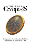 The Lost Compass: An Ingenious Novel Based on Real-Life Happenings by Austin Scott Clark