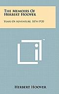 The Memoirs of Herbert Hoover: Years of Adventure, 1874-1920