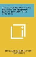 The Autobiography and Memoirs of Benjamin Robert Haydon, V1-2, 1786-1846