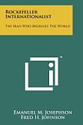 Rockefeller Internationalist: The Man Who Misrules the World