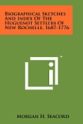 Biographical Sketches and Index of the Huguenot Settlers of New Rochelle, 1687-1776