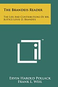 The Brandeis Reader: The Life and Contributions of Mr. Justice Louis D. Brandeis