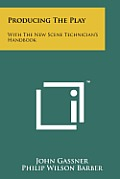 Producing the Play: With the New Scene Technician's Handbook