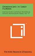 Dominicans in Early Florida: United States Catholic Historical Society Monograph Series, No. 12