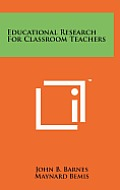 Educational Research for Classroom Teachers