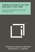 American Policy in the Far East, 1931-1940: Institute of Pacific Relations Inquiry Series