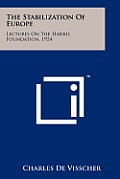 The Stabilization of Europe: Lectures on the Harris Foundation, 1924