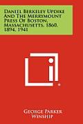 Daniel Berkeley Updike and the Merrymount Press of Boston, Massachusetts, 1860, 1894, 1941