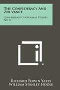 The Confederacy and Zeb Vance: Confederate Centennial Studies, No. 8