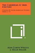 The Caribbean at Mid-Century: School of Inter-American Studies, Series 1, V1