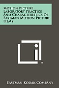 Motion Picture Laboratory Practice and Characteristics of Eastman Motion Picture Films